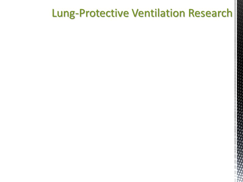 Lung-Protective Ventilation Research  There have been six randomized controlled trials evaluating the effect of lung-protective ventilation in compar
