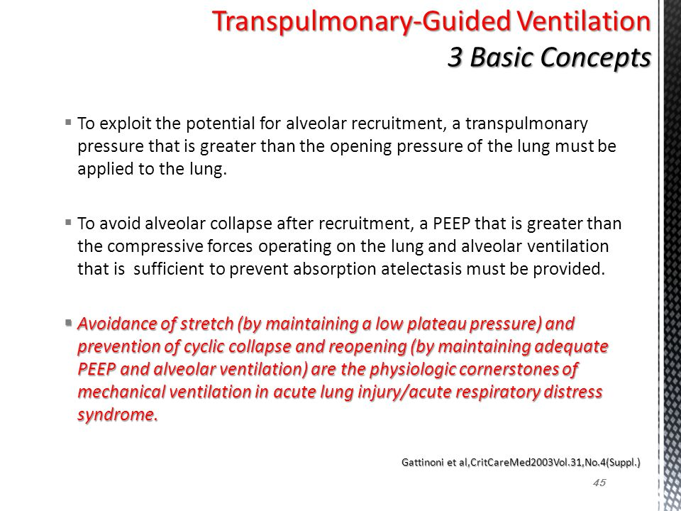  To exploit the potential for alveolar recruitment, a transpulmonary pressure that is greater than the opening pressure of the lung must be applied t