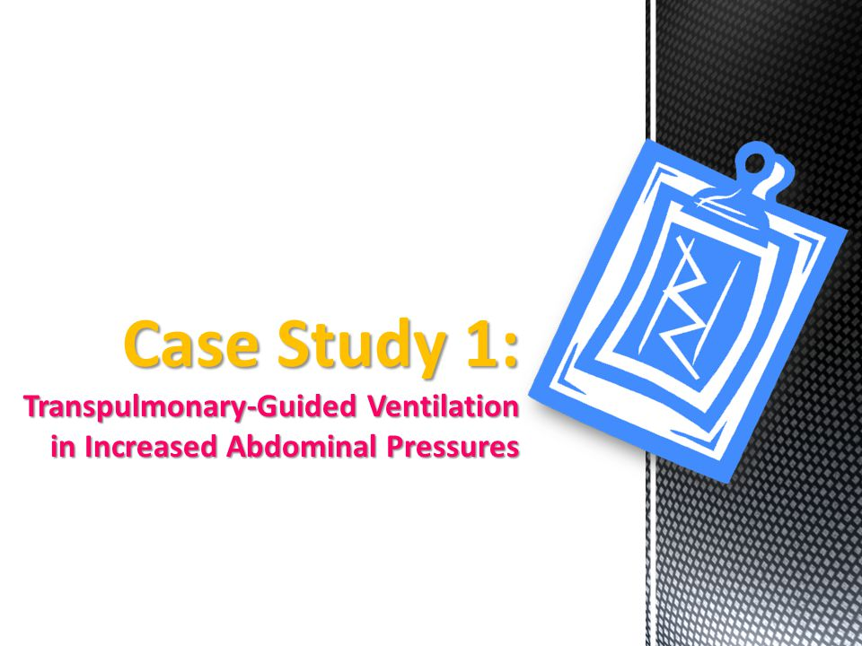 Case Study 1: Transpulmonary-Guided Ventilation in Increased Abdominal Pressures