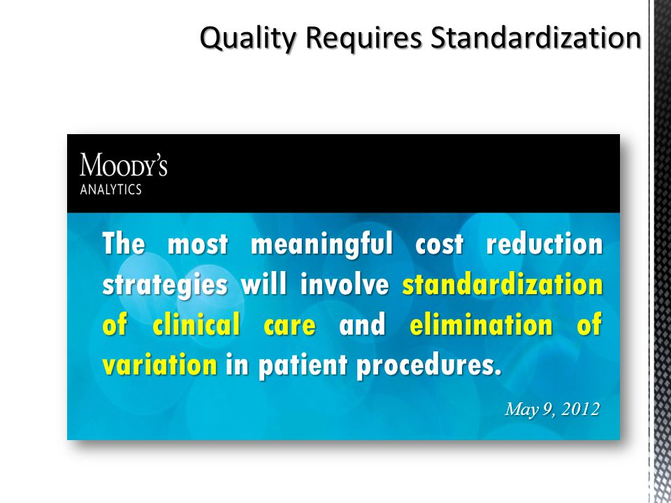 Quality Requires Standardization The most meaningful cost reduction strategies will involve standardization of clinical care and elimination of variat