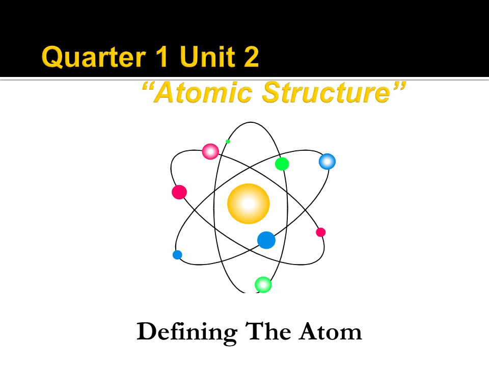  Atom: the smallest particle of an element  The Greek philosopher Democritus (460 B.C.