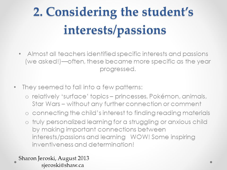 2. Considering the student's interests/passions Almost all teachers identified specific interests and passions (we asked!)—often, these became more sp