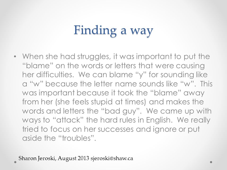 Finding a way When she had struggles, it was important to put the blame on the words or letters that were causing her difficulties.