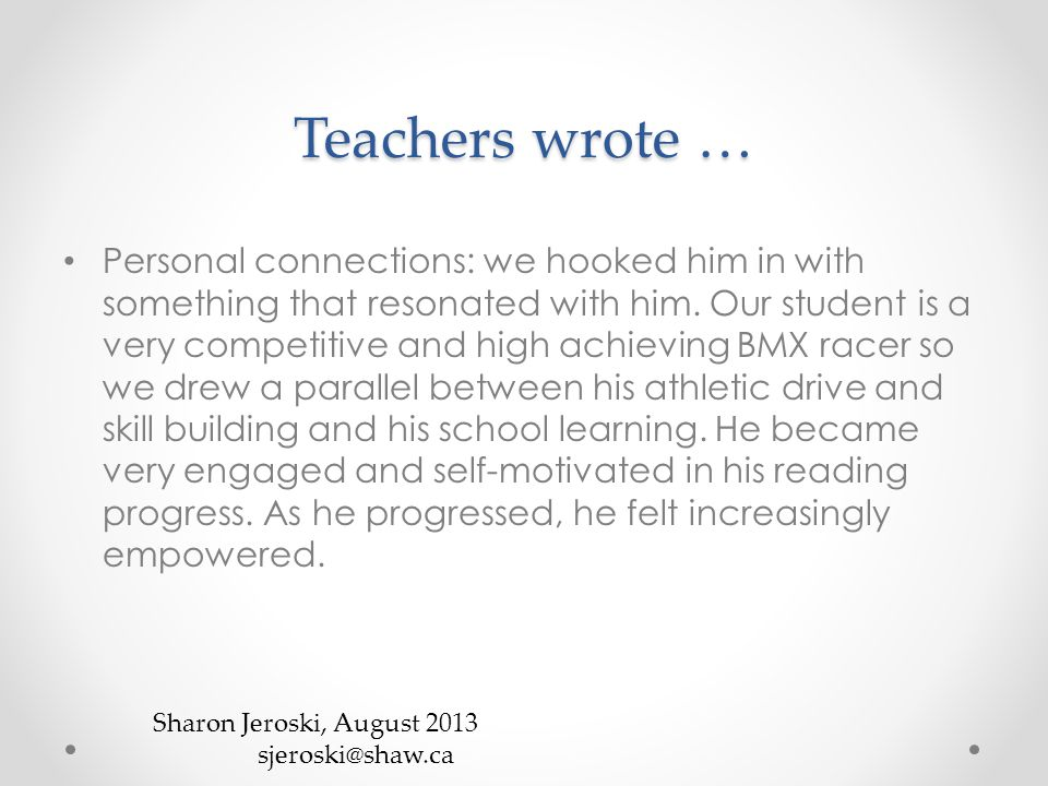 Teachers wrote … Personal connections: we hooked him in with something that resonated with him.