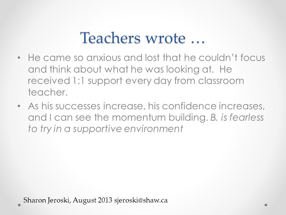 Teachers wrote … He came so anxious and lost that he couldn't focus and think about what he was looking at.