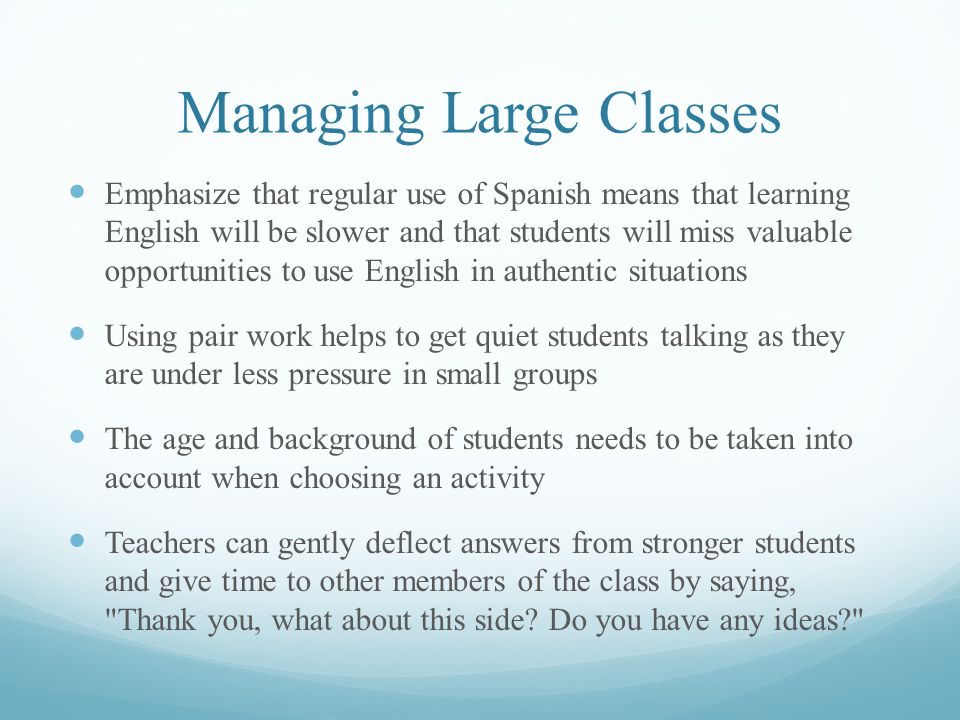Managing Large Classes Use a Variety of Teaching Techniques Break Lectures into Smaller Chunks Change Poor Student Behavior by Focusing on Learning Styles and Playing English Language Learning Games