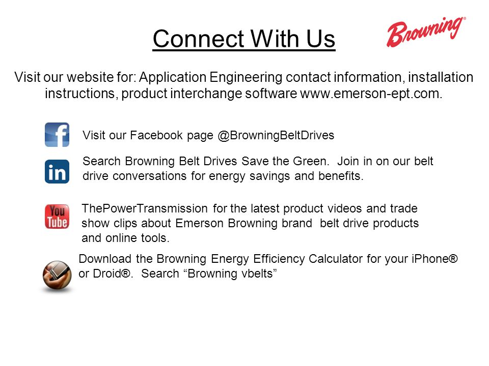 Connect With Us Visit our Facebook page @BrowningBeltDrives Search Browning Belt Drives Save the Green.