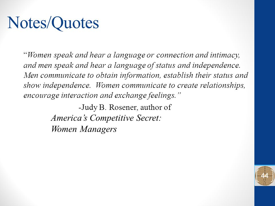 Notes/Quotes Women speak and hear a language or connection and intimacy, and men speak and hear a language of status and independence.