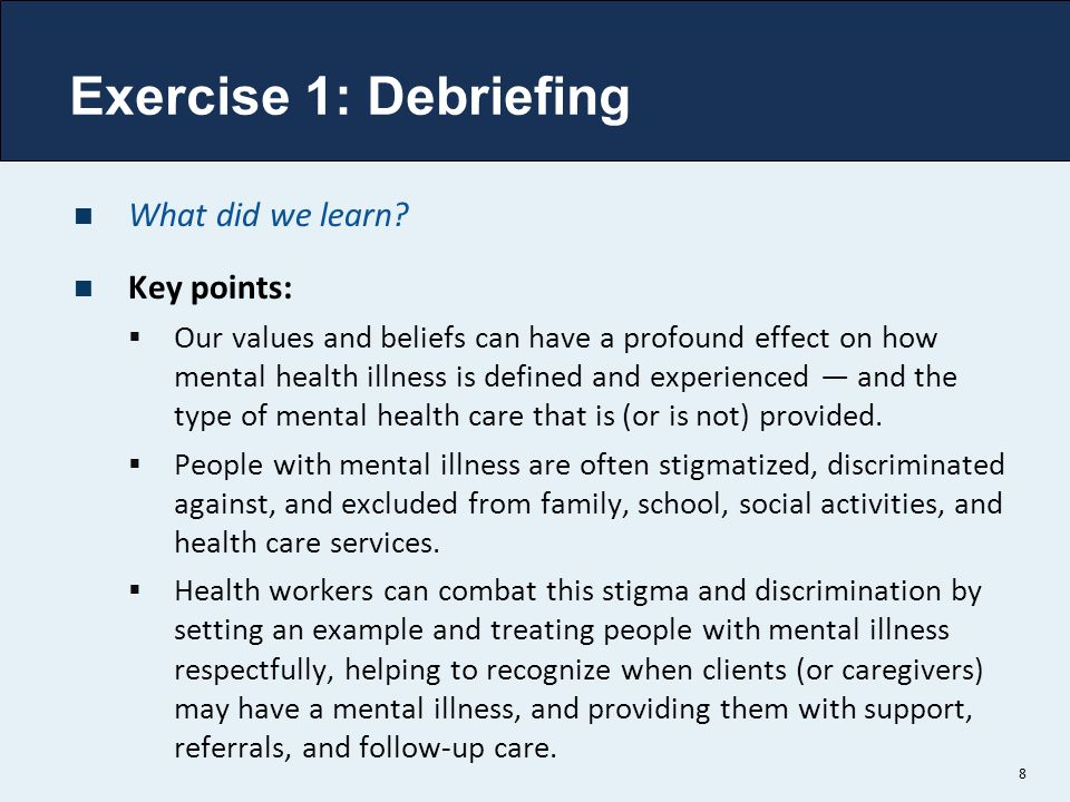 What did we learn? Key points:  Our values and beliefs can have a profound effect on how mental health illness is defined and experienced — and the t
