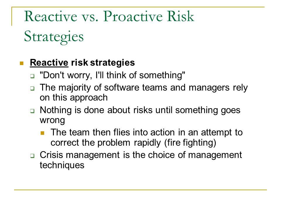 Reactive vs. Proactive Risk Strategies Reactive risk strategies 