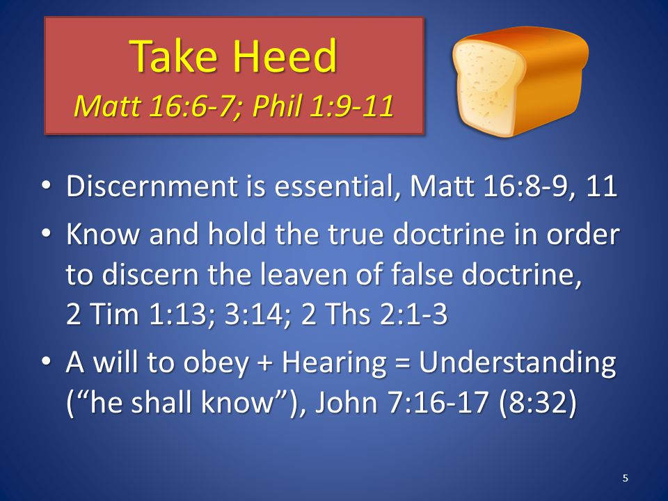 Discernment is essential, Matt 16:8-9, 11 Discernment is essential, Matt 16:8-9, 11 Know and hold the true doctrine in order to discern the leaven of