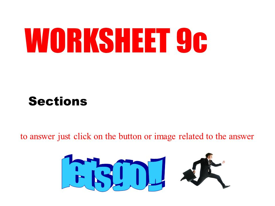 Sections WORKSHEET 9c to answer just click on the button or image related to the answer