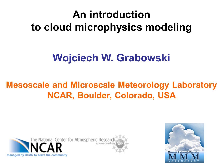 An introduction to cloud microphysics modeling Wojciech W.
