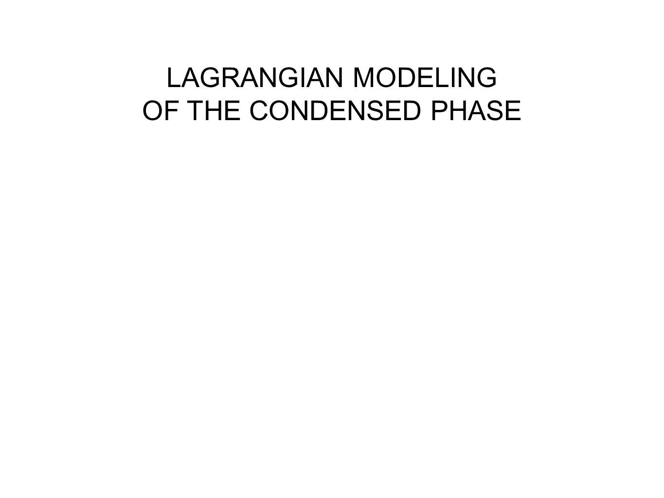LAGRANGIAN MODELING OF THE CONDENSED PHASE