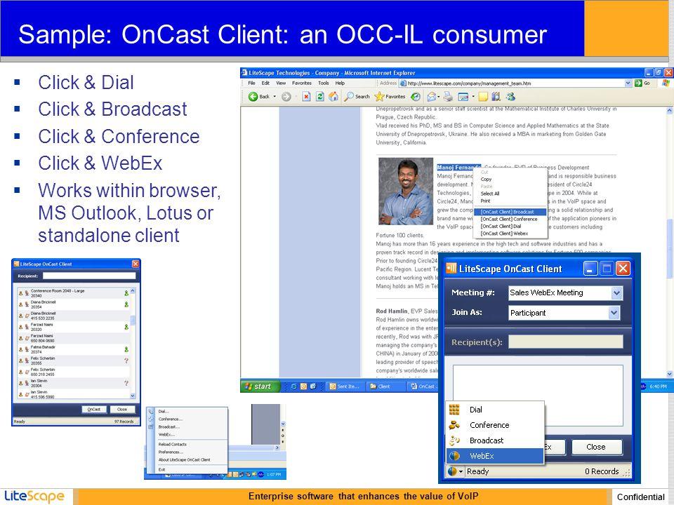 Enterprise software that enhances the value of VoIP Confidential Sample: OnCast Client: an OCC-IL consumer  Click & Dial  Click & Broadcast  Click