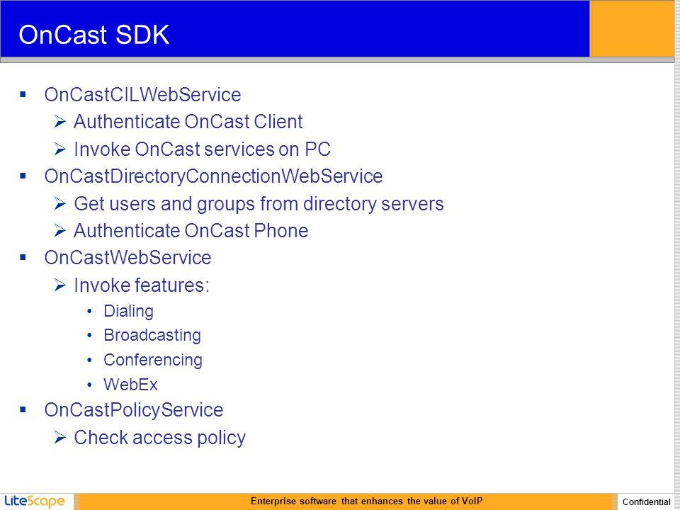 Enterprise software that enhances the value of VoIP Confidential OnCast SDK  OnCastCILWebService  Authenticate OnCast Client  Invoke OnCast service