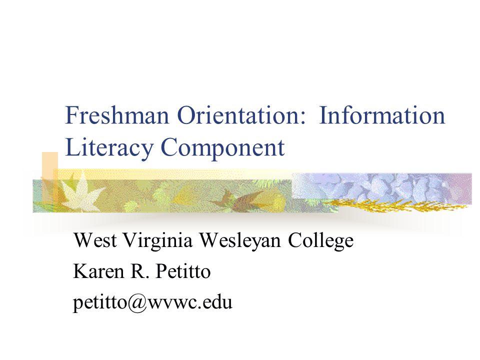 Freshman Orientation: Information Literacy Component West Virginia Wesleyan College Karen R.