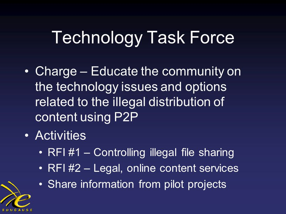 RFI #1 Charge – Document the range of available products and services for the control of illegal file sharing using P2P RFI organized by 11 criteria 19 responses Reviewed and documented by committees