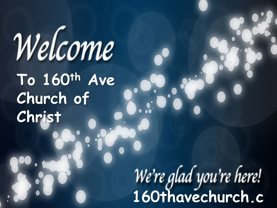 To 160 th Ave Church of Christ 160thavechurch.c om