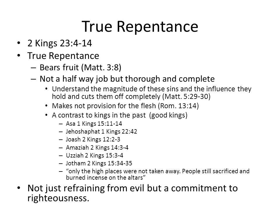 True Repentance 2 Kings 23:4-14 True Repentance – Bears fruit (Matt.