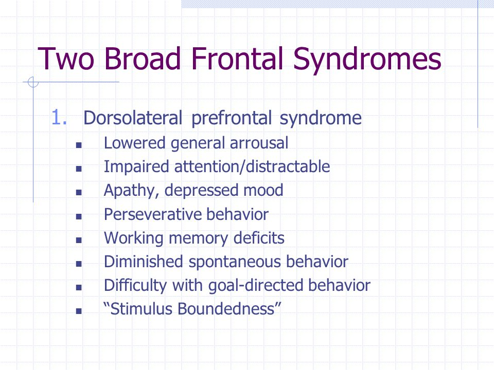 Two Broad Frontal Syndromes 2.