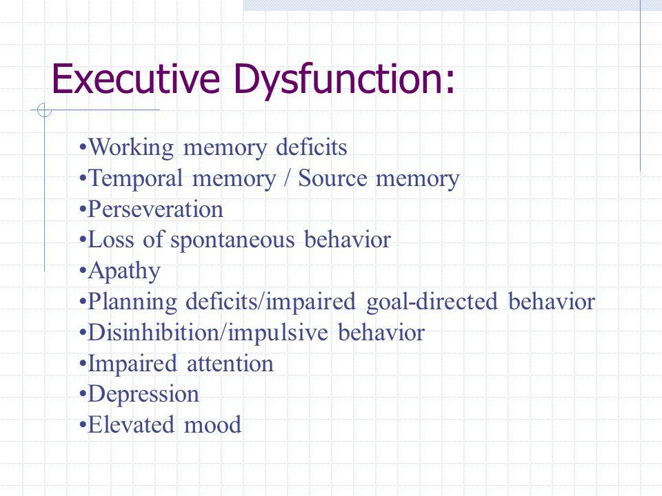 Executive Dysfunction Associated with: Frontal lobe brain damage (TBI, CHI, lesions, etc.) Dementia Major depression Parkinson's/Huntington's disease HIV-Related Dementia Subcortical strokes Schizophrenia Alcoholic Dementia (Wernicke-Korsakoff syndrome)