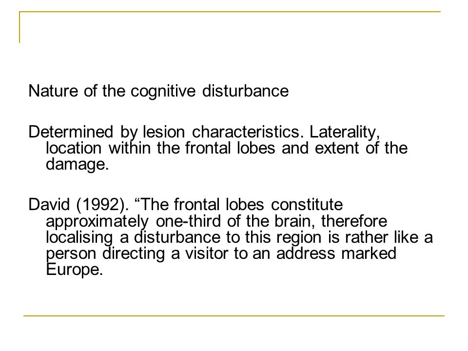 Nature of the cognitive disturbance Determined by lesion characteristics.