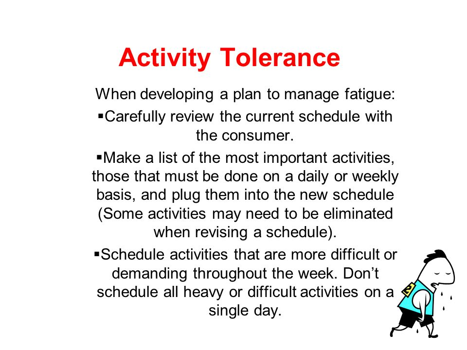 Activity Tolerance Fatigue is a common complaint after brain injury. It is more difficult for individuals with brain injury to compensate for their de