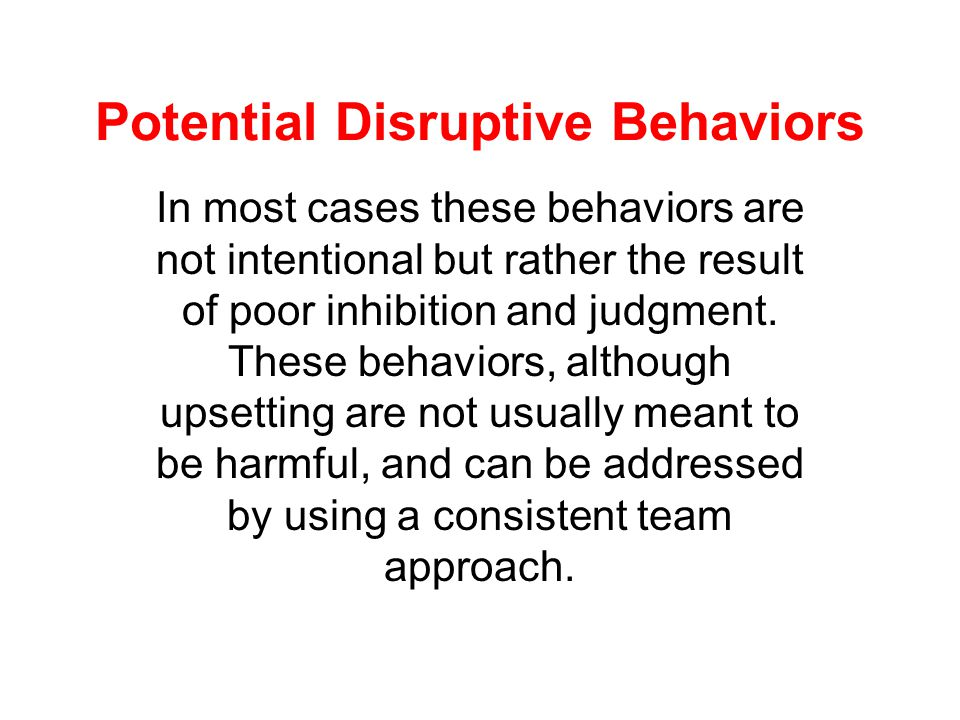 Potential Disruptive Behaviors Not all brain injury survivors will experience difficulty with social behavior. However, TBI survivors who have had sev