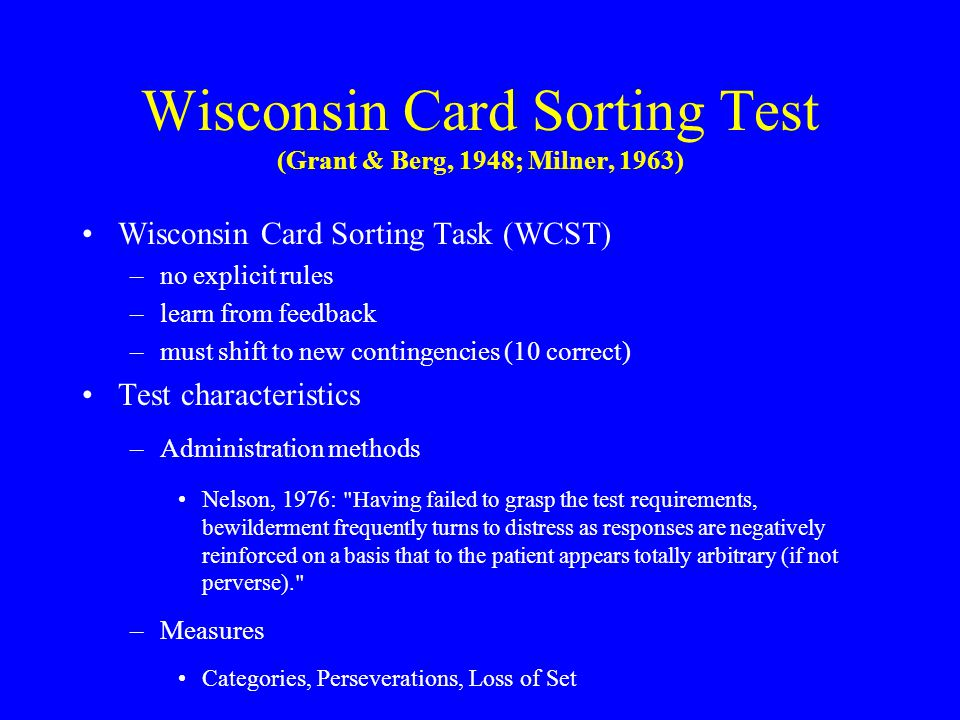Wisconsin Card Sorting Test (Grant & Berg, 1948; Milner, 1963) Wisconsin Card Sorting Task (WCST) –no explicit rules –learn from feedback –must shift