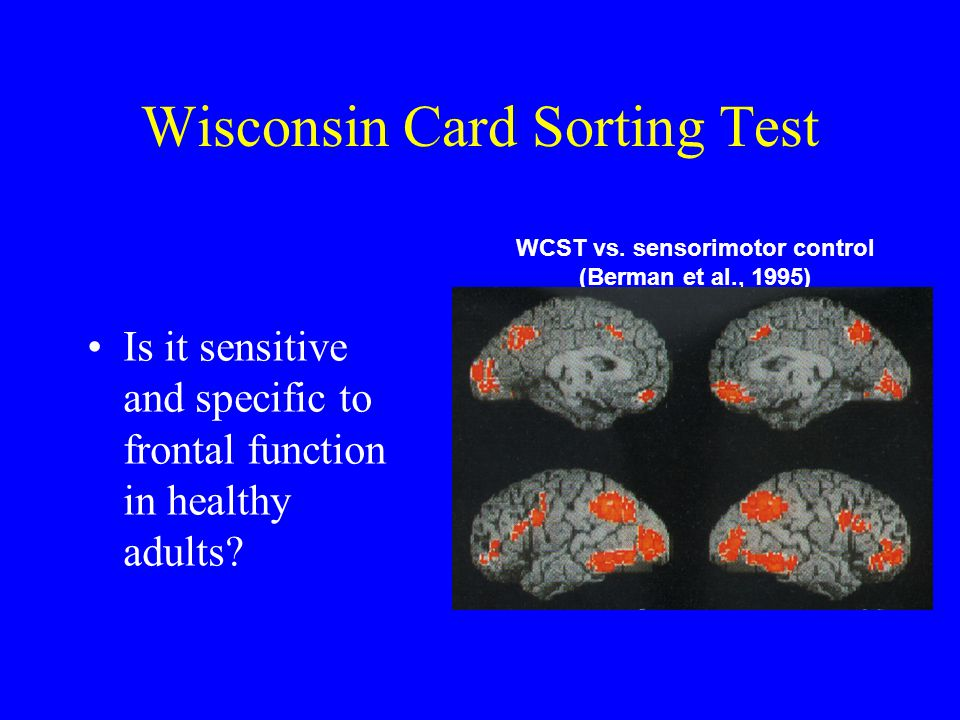 Wisconsin Card Sorting Test Is it sensitive and specific to frontal function in healthy adults? WCST vs. sensorimotor control (Berman et al., 1995)
