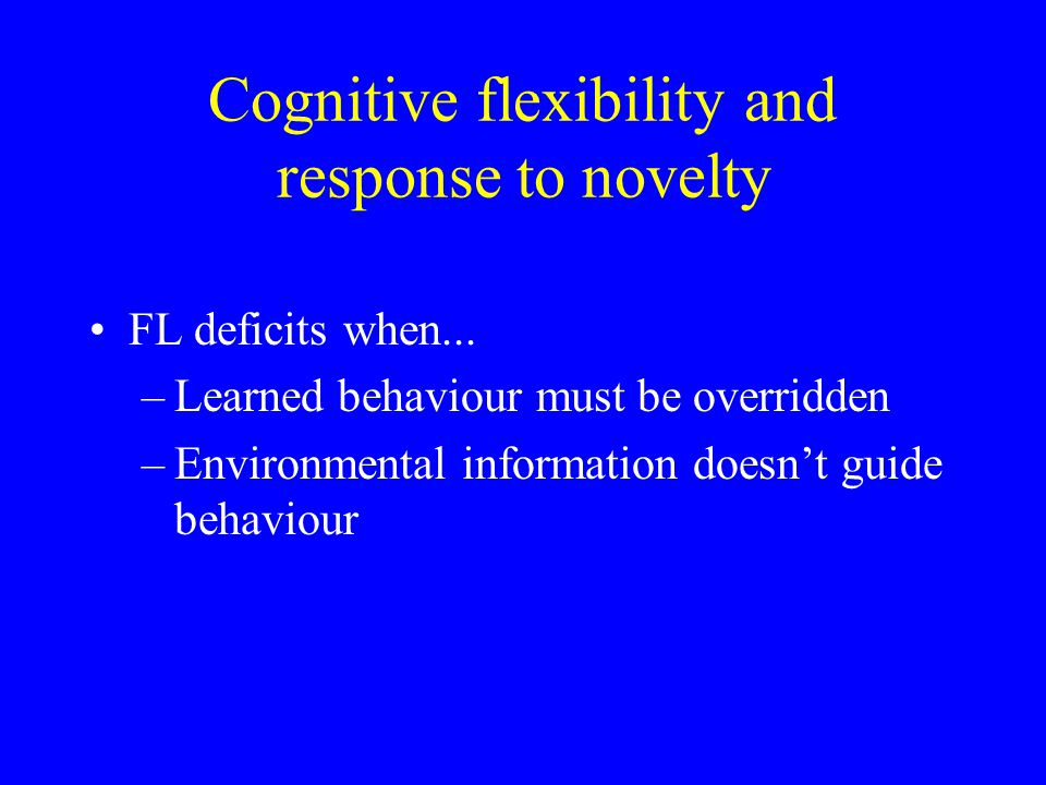 Cognitive flexibility and response to novelty FL deficits when...