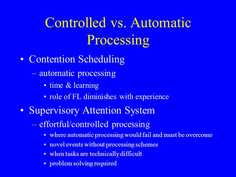 Controlled vs. Automatic Processing Contention Scheduling –automatic processing time & learning role of FL diminishes with experience Supervisory Atte