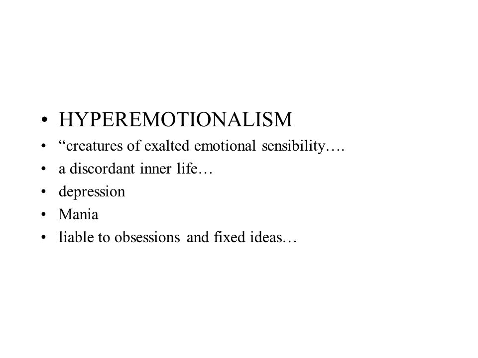 HYPEREMOTIONALISM creatures of exalted emotional sensibility….