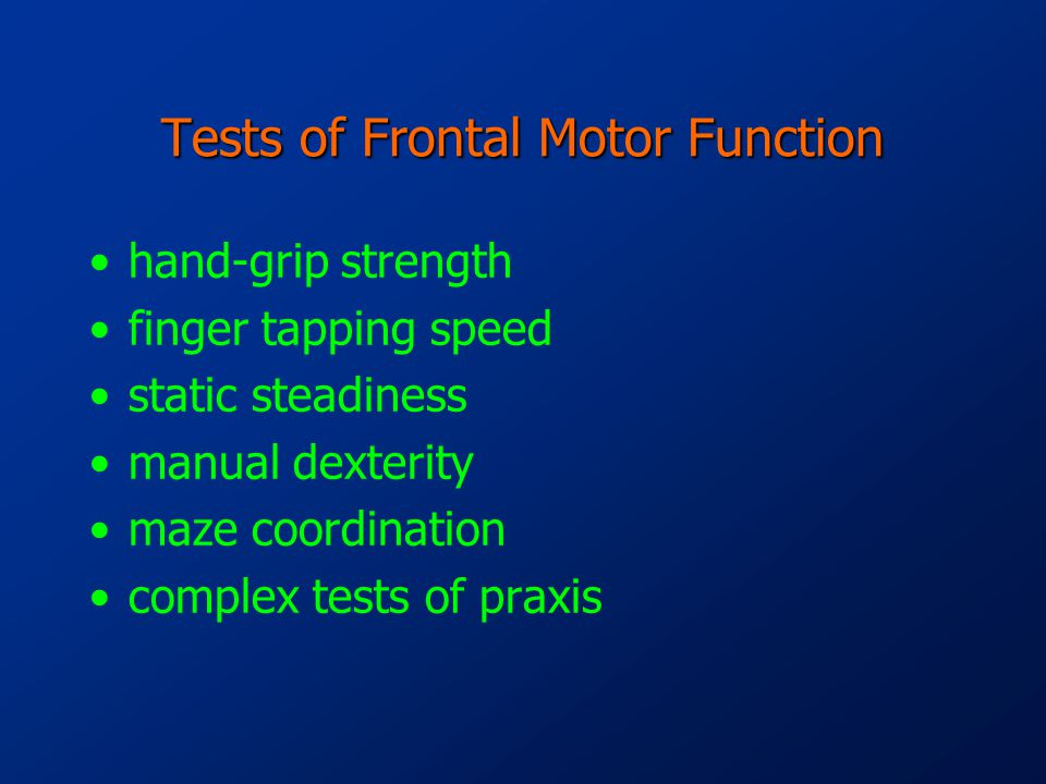 Tests of Frontal Motor Function hand-grip strength finger tapping speed static steadiness manual dexterity maze coordination complex tests of praxis