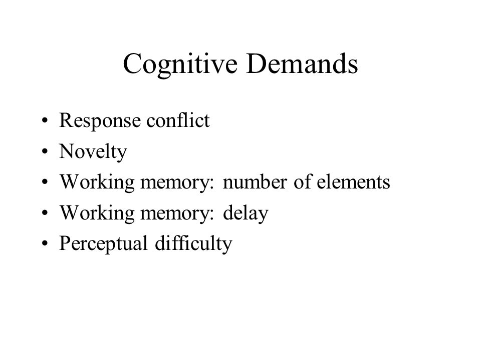 Cognitive Demands Response conflict Novelty Working memory: number of elements Working memory: delay Perceptual difficulty