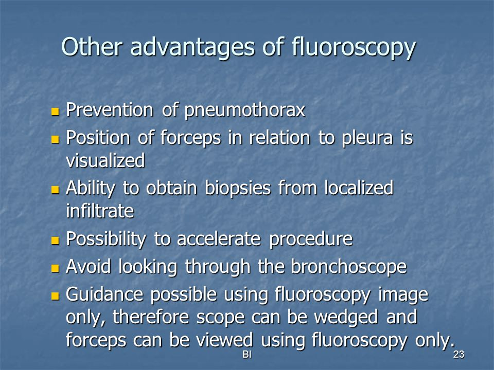 BI23 Other advantages of fluoroscopy Prevention of pneumothorax Prevention of pneumothorax Position of forceps in relation to pleura is visualized Pos