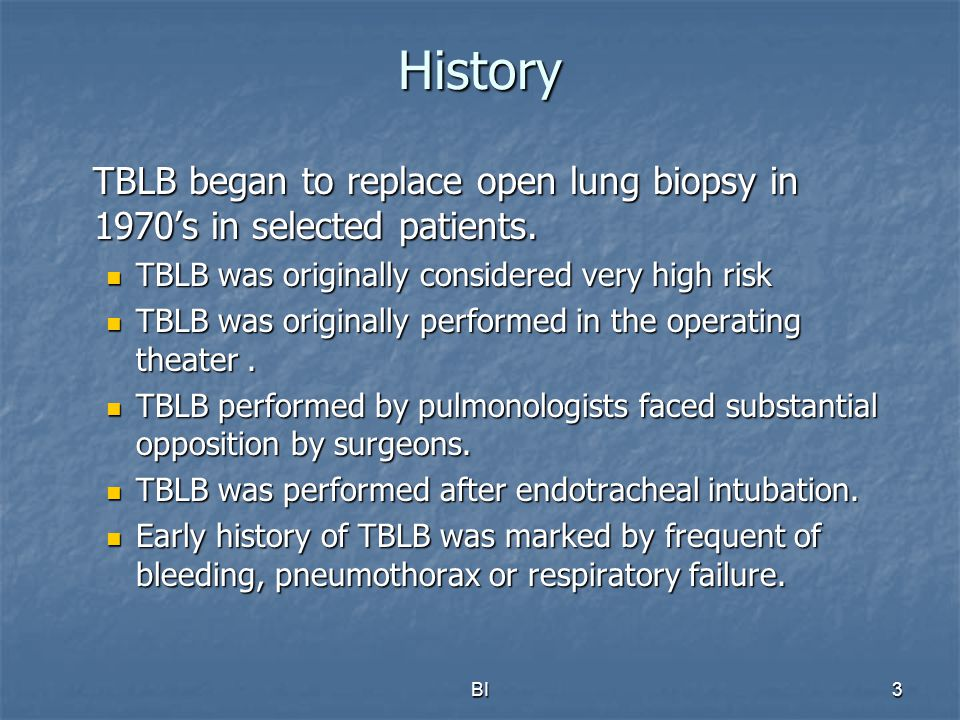 BI4 TBLB today Easily performed as outpatient procedure in a bronchoscopy suite.