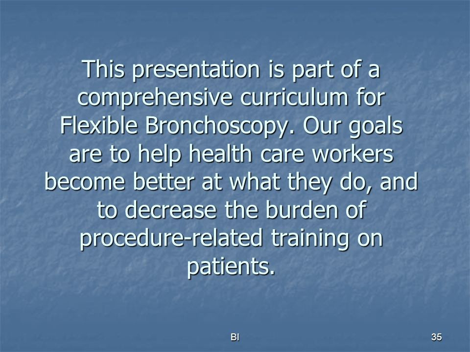 BI36 All efforts are made by Bronchoscopy International to maintain currency of online information.