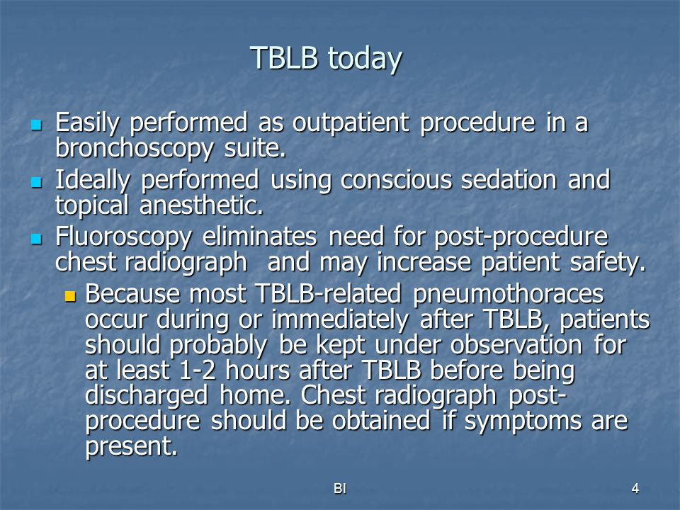 BI4 TBLB today Easily performed as outpatient procedure in a bronchoscopy suite. Easily performed as outpatient procedure in a bronchoscopy suite. Ide