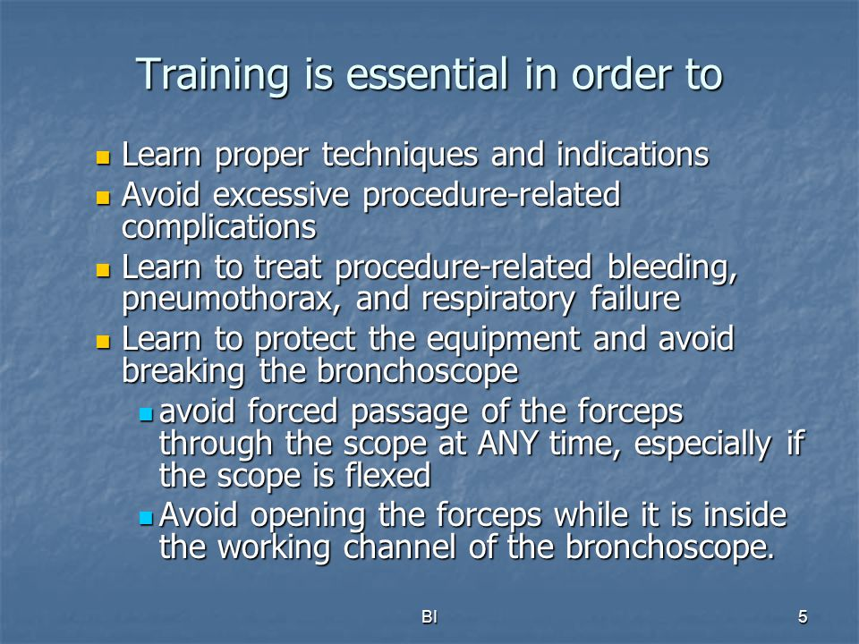 BI5 Training is essential in order to Learn proper techniques and indications Learn proper techniques and indications Avoid excessive procedure-relate