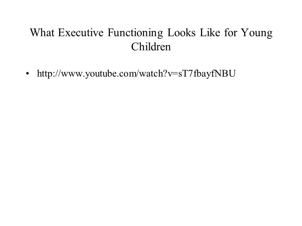 What Executive Functioning Looks Like for Young Children http://www.youtube.com/watch?v=sT7fbayfNBU