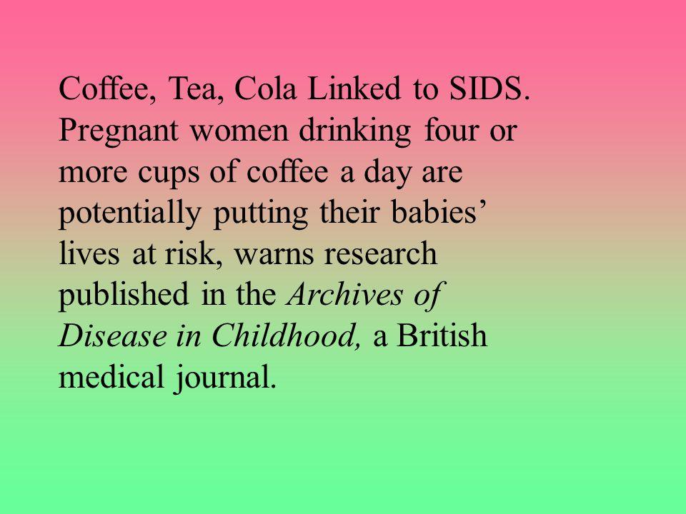 Coffee, Tea, Cola Linked to SIDS.