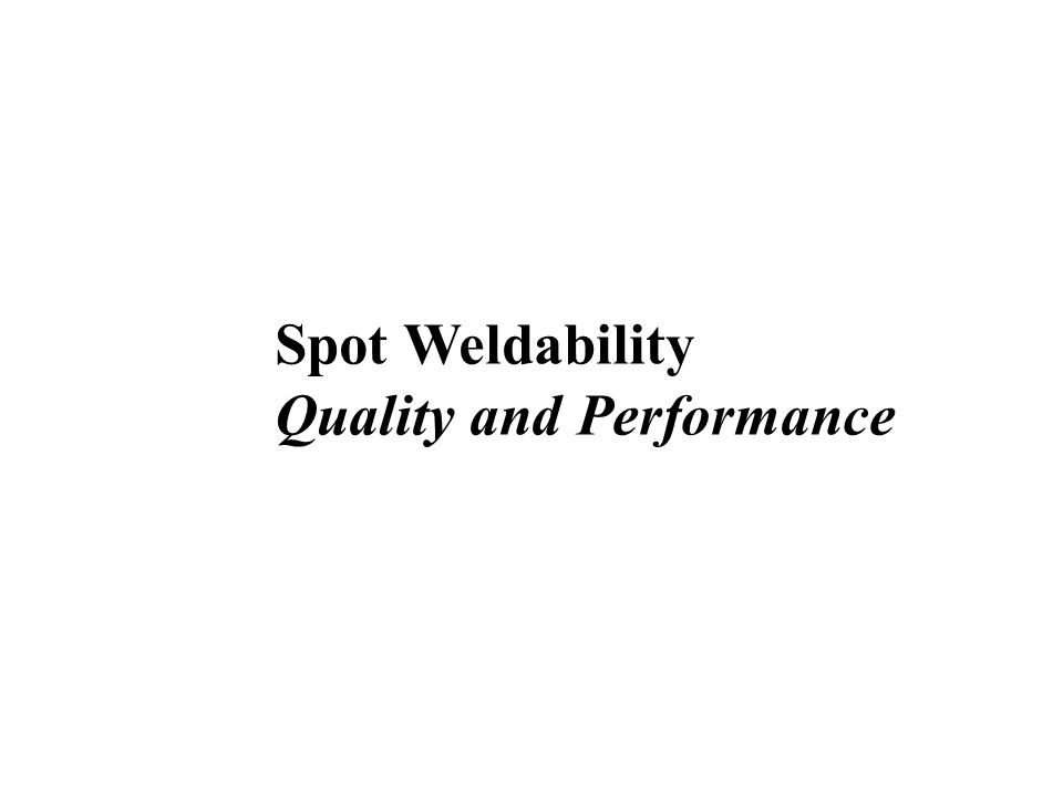 Spot Weldability Quality and Performance