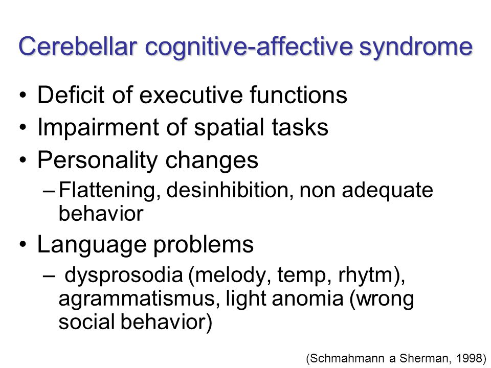 Deficit of executive functions Impairment of spatial tasks Personality changes –Flattening, desinhibition, non adequate behavior Language problems – d