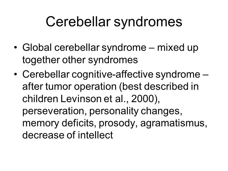 Cerebellar syndromes Global cerebellar syndrome – mixed up together other syndromes Cerebellar cognitive-affective syndrome – after tumor operation (b