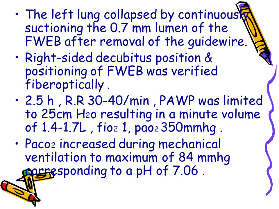 The left lung collapsed by continuously suctioning the 0.7 mm lumen of the FWEB after removal of the guidewire. Right-sided decubitus position & posit