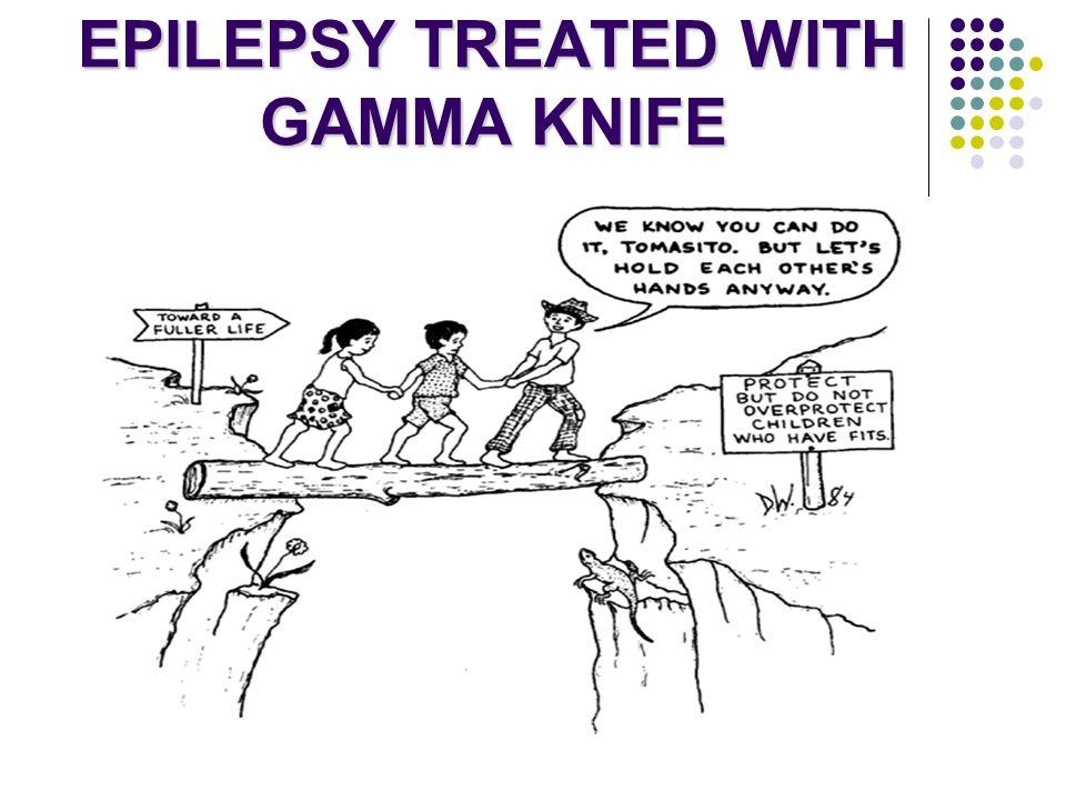 EPILEPSY TREATED WITH GAMMA KNIFE
