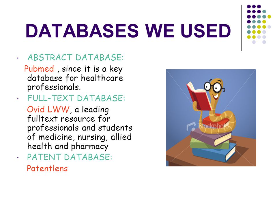 DATABASES WE USED ABSTRACT DATABASE: Pubmed, since it is a key database for healthcare professionals.