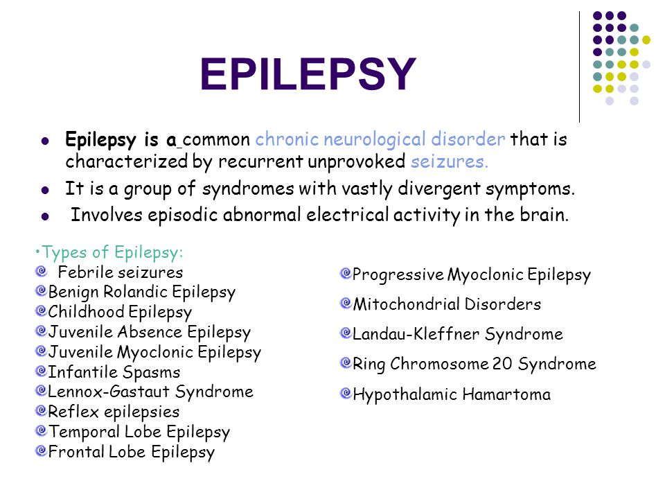 EPILEPSY Epilepsy is a common chronic neurological disorder that is characterized by recurrent unprovoked seizures.